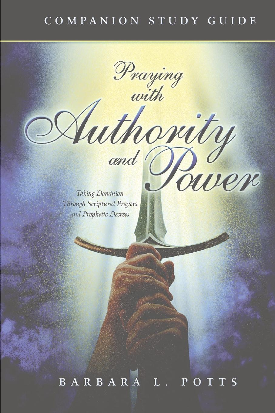 Barabara L Potts Praying With Authority and Power. Companion Study Guide цена