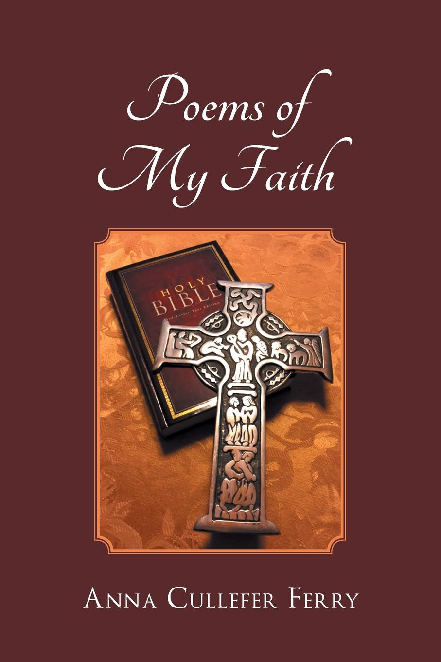 Anna Cullefer Ferry Poems of My Faith matthew e nordin musings of the northern poet poems of love and faith