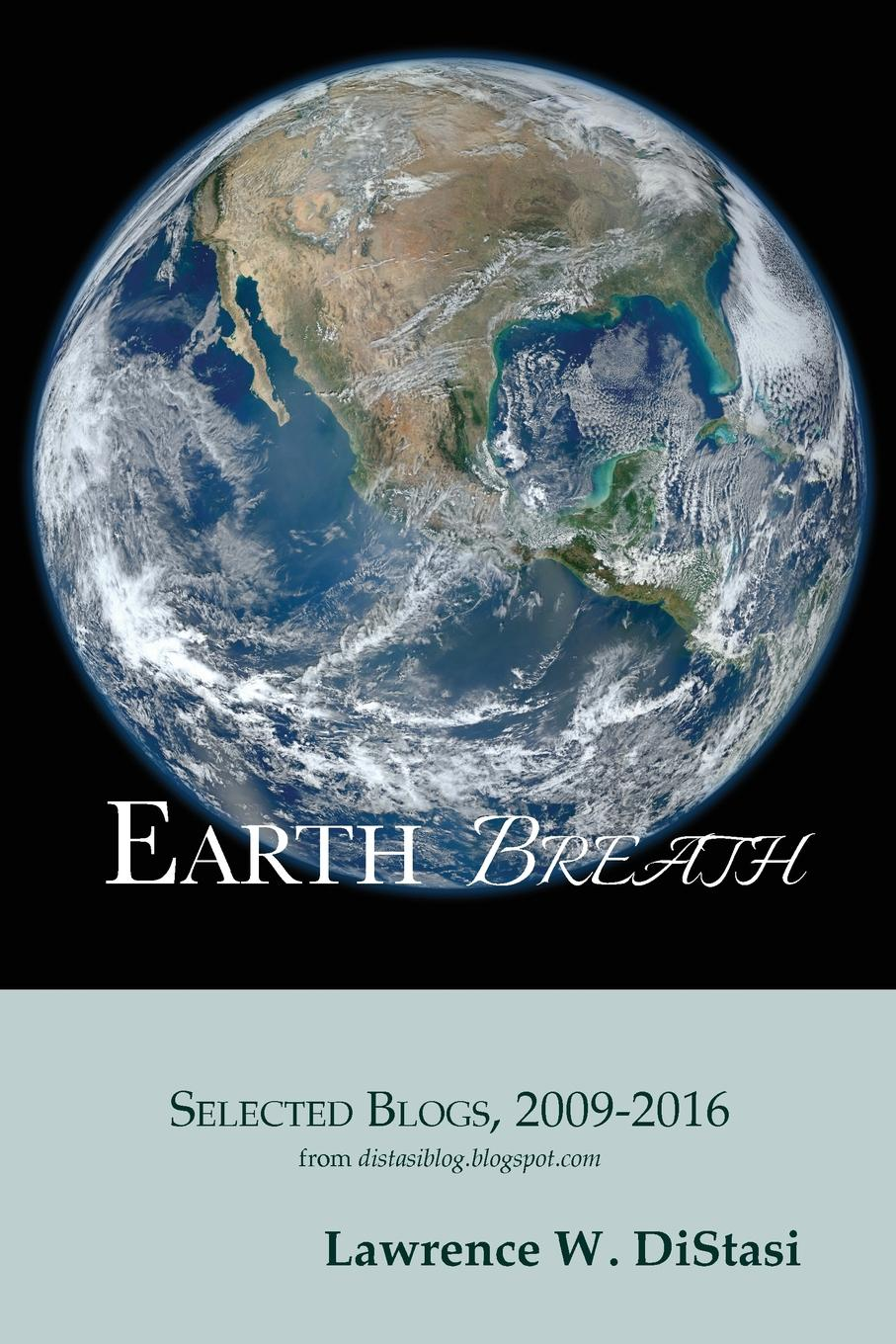 Lawrence W. DiStasi Earth Breath. Selected Blogs, 2009-2016 blogs