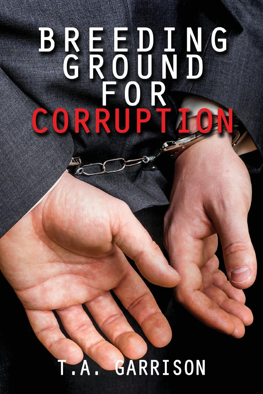Garrison T.A. Breeding Ground for Corruption. Revised Edition police corruption in cameroon and uganda