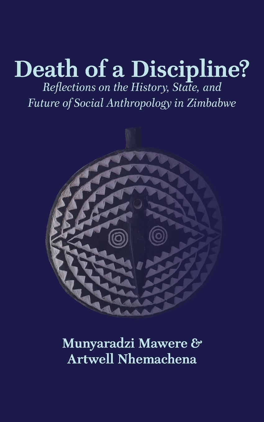 Munyaradzi Mawere, Artwell Nhemachena Death of a Discipline.. Reflections on the History, State, and Future of Social Anthropology in Zimbabwe contextualising