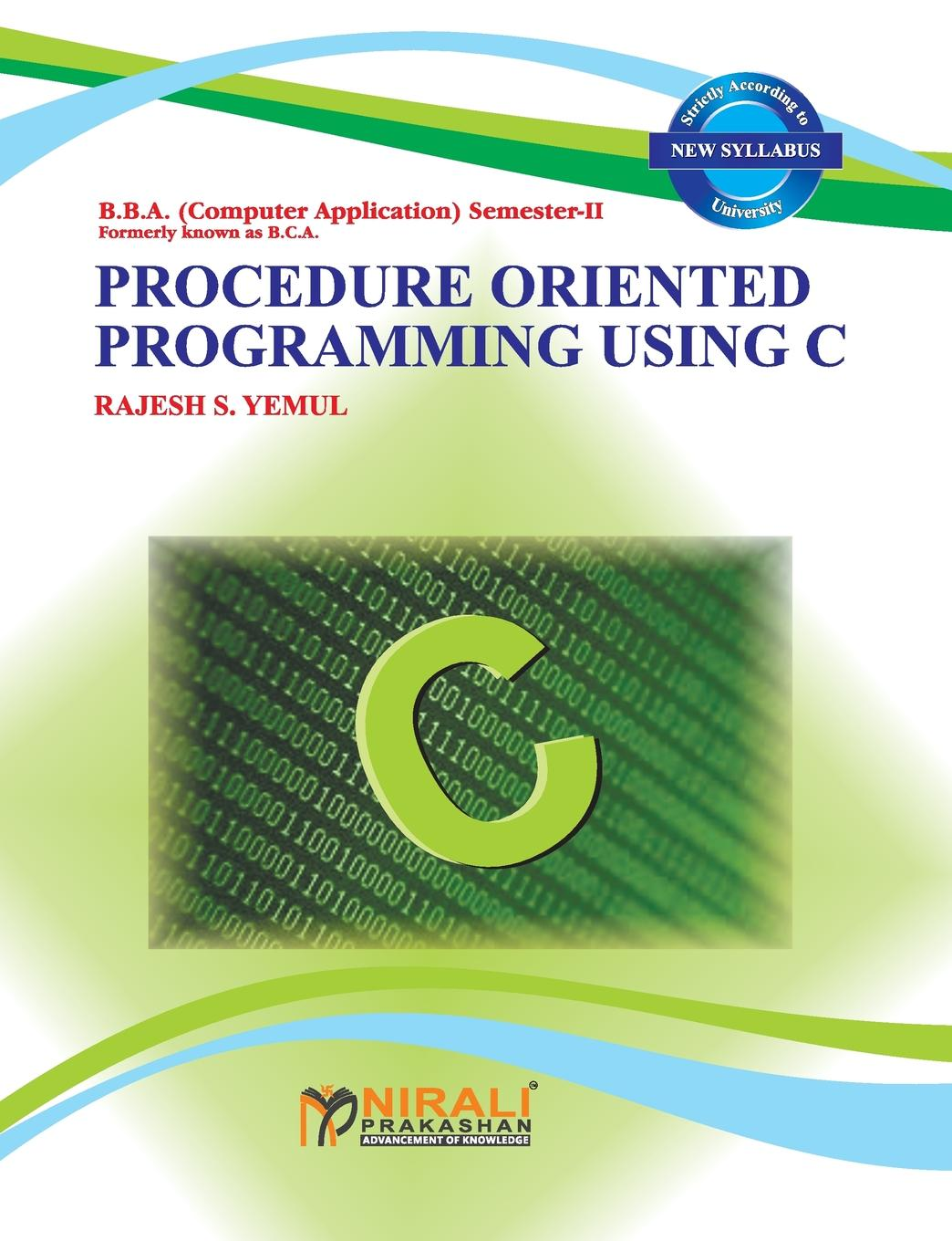 RAJESH S YEMUL PROCEDURE ORIENTED PROGRAMMING USING C roger huder c disaster operations and decision making