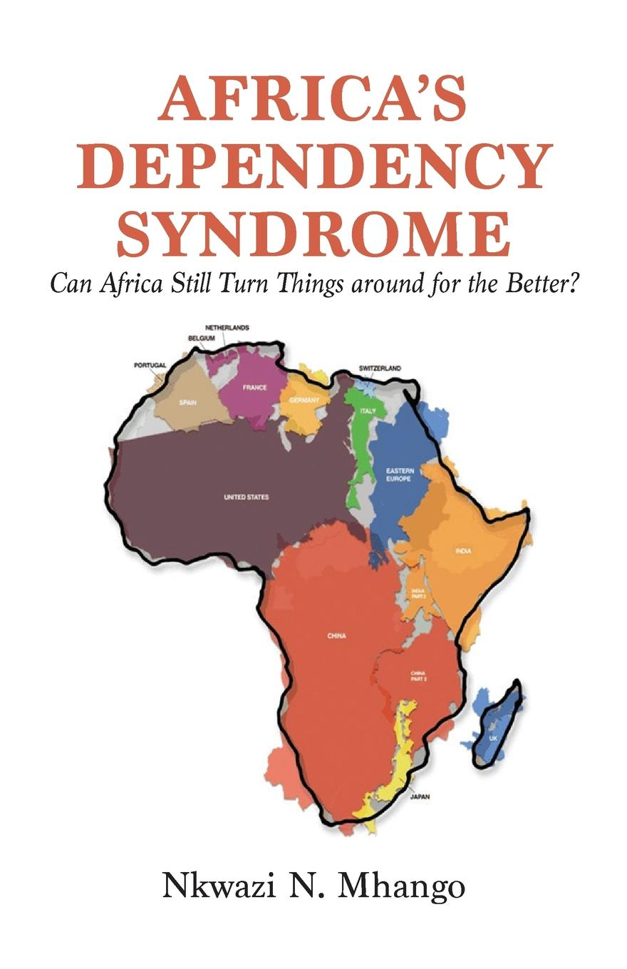 Nkwazi Mhango Africa.s Dependency Syndrome. Can Africa Still Turn Things around for the Better. navel