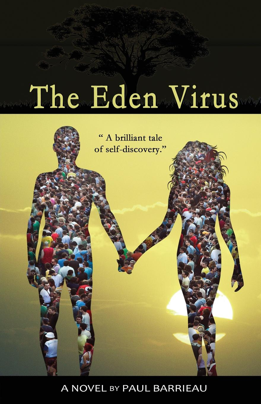 Paul Barrieau The Eden Virus. A Brilliant Tale of Self Discovery paul alexander man of the people the life of john mccain