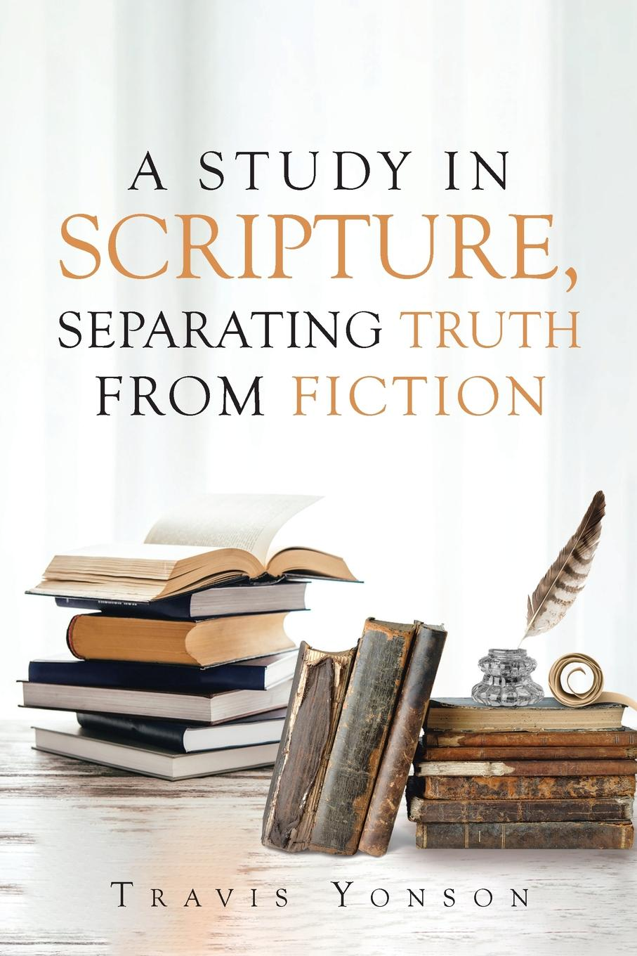Travis Yonson A Study in Scripture. Separating Truth from Fiction yours in truth