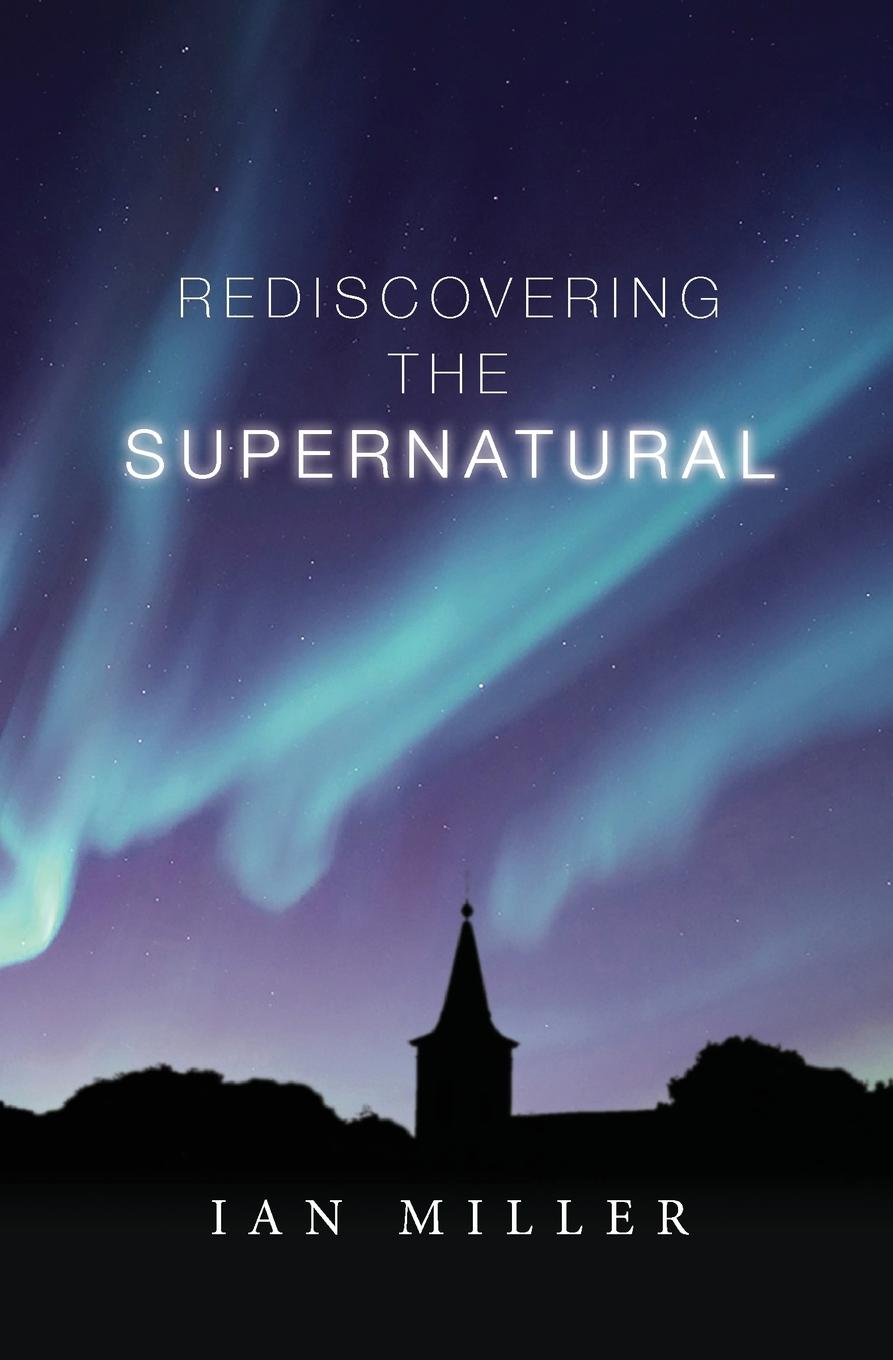 Ian Miller Rediscovering the Supernatural charles green h the trusted advisor fieldbook a comprehensive toolkit for leading with trust