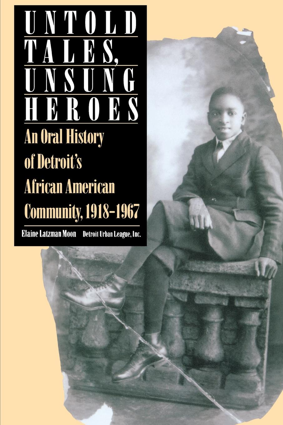 Elaine Latzman Moon Untold Tales, Unsung Heroes. An Oral History of Detroit.s African American Community, 1918-1967 world war z an oral history of the zombie war