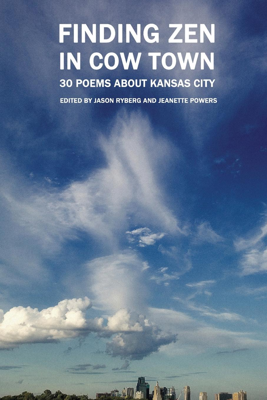 Finding Zen In Cow Town. 30 Poems About Kansas City poems to live by in troubling times