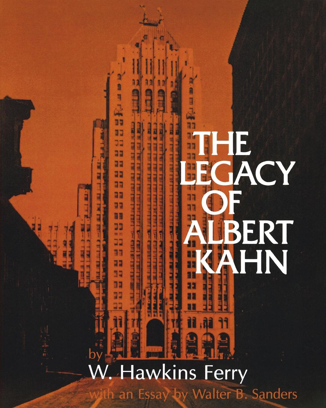 W Hawkins Ferry The Legacy of Albert Kahn