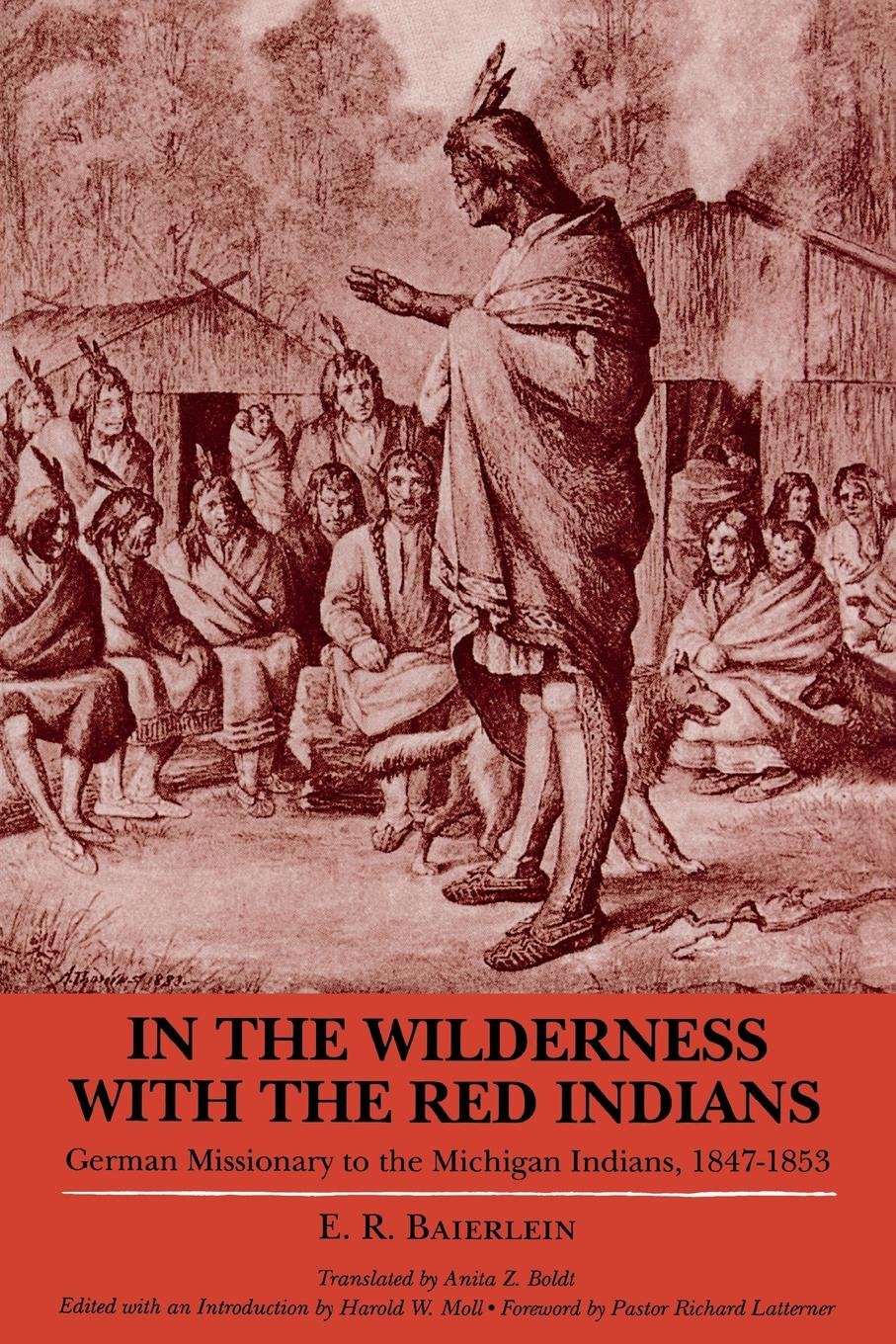 E R Baierlein, Anita Z Boldt In the Wilderness with the Red Indians. German Missionary to the Michigan Indians, 1847-1853 william e unrau h craig miner the kansa indians a history of the wind people 1673 1873