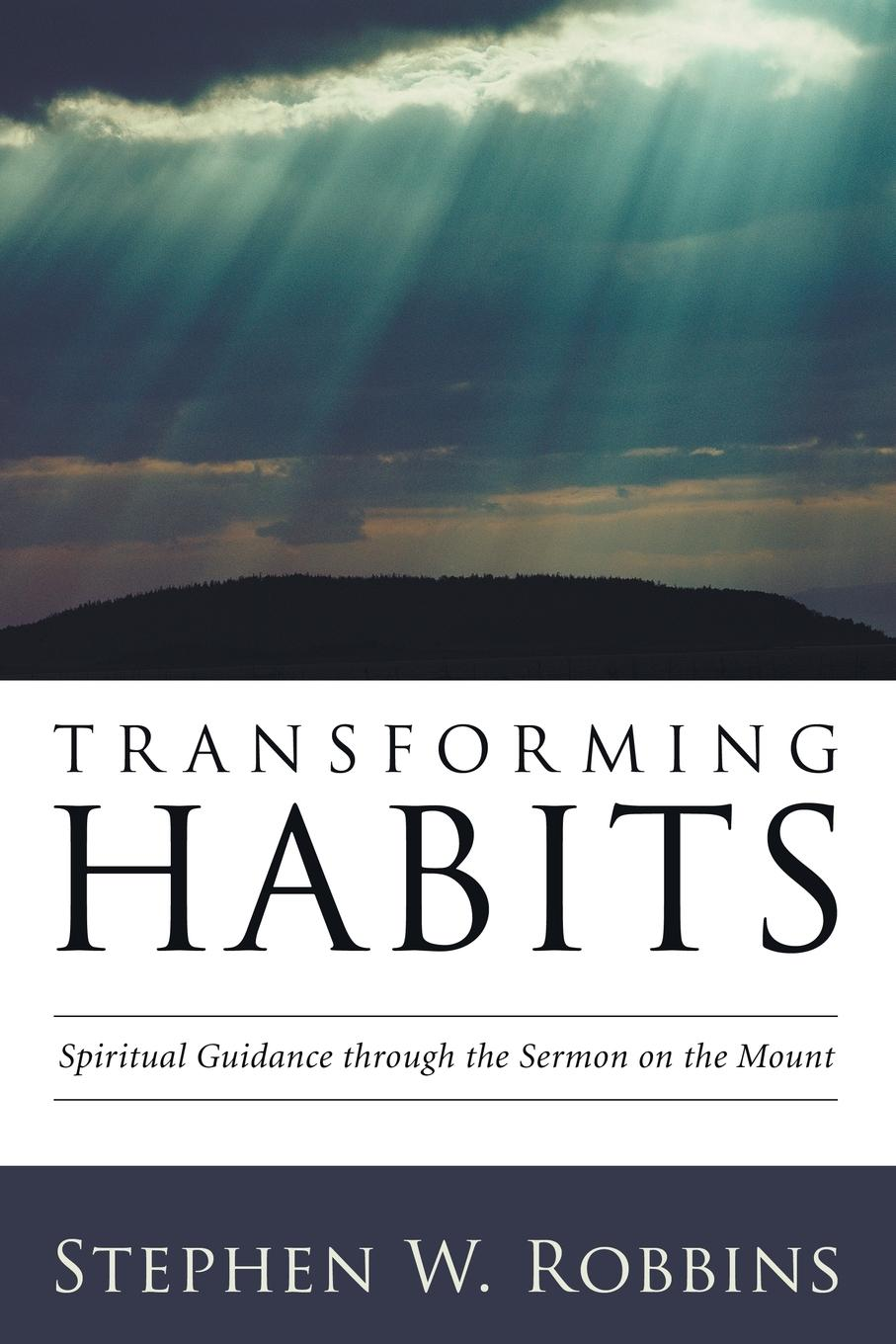 Stephen W. Robbins Transforming Habits bill hybels sermon on the mount 1 connect with god