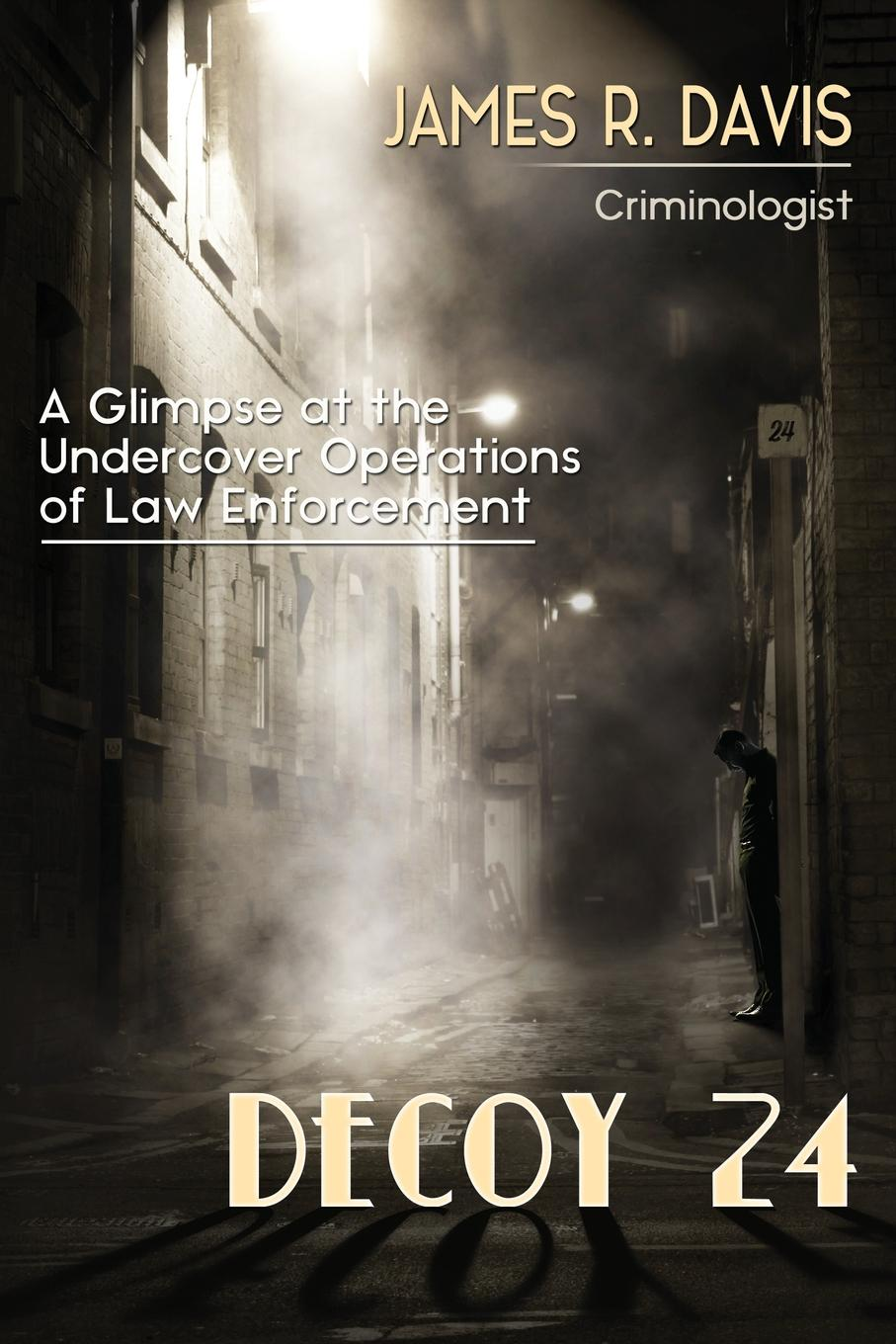 James R. Davis Decoy 24. A Glimpse at the Undercover Operations of Law Enforcement the all american skin game or decoy of race