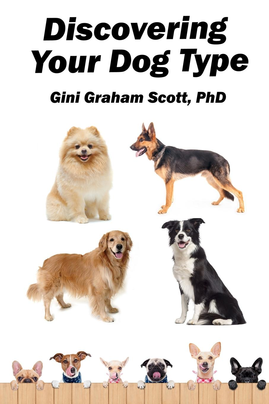 Gini Graham Scott Discovering Your Dog Type. A New System for Understanding Yourself and Others, Improving Your Relationships, and Getting What You Want in Life louis janda the psychologist s book of personality tests 24 revealing tests to identify and overcome your personal barriers to a better life