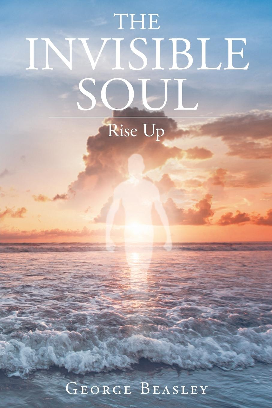 George Beasley The Invisible Soul. Rise Up charity amy murphy soul time therapy a time to be still and connect with soul