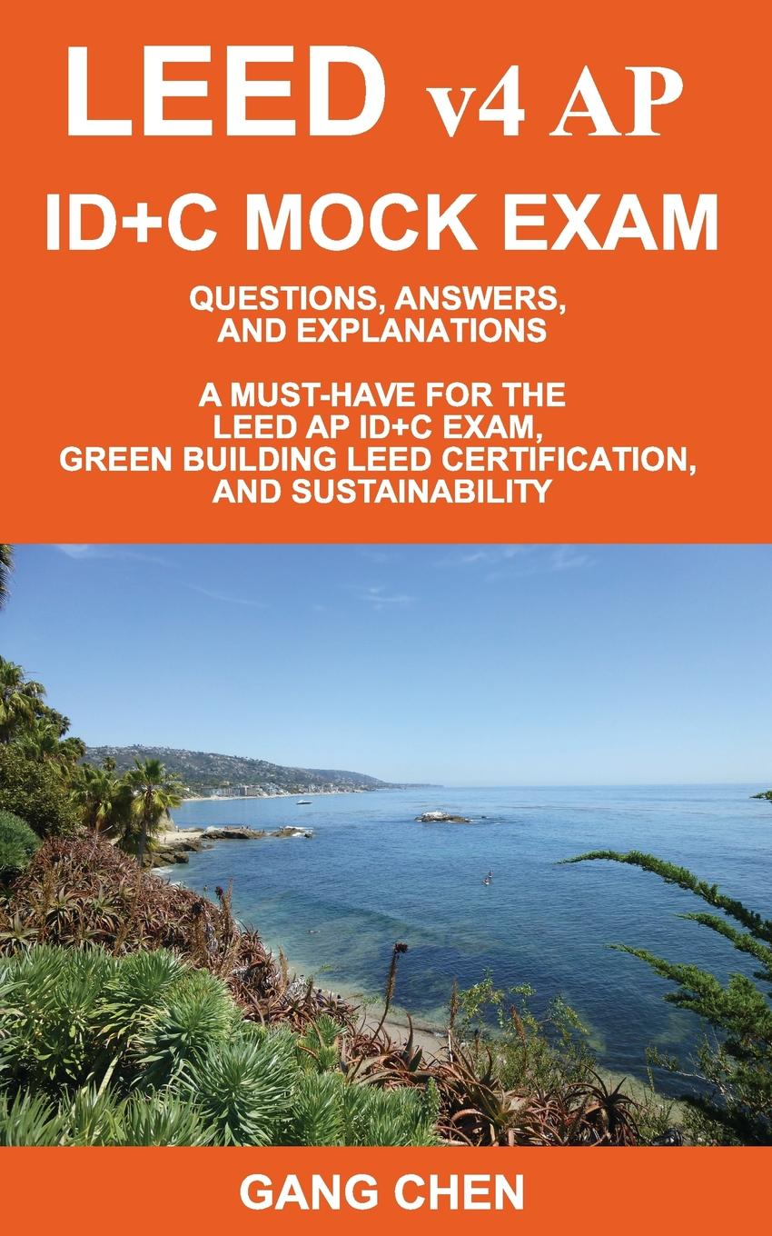 Gang Chen LEED v4 AP ID.C MOCK EXAM. Questions, Answers, and Explanations: A Must-Have for the LEED AP ID.C Exam, Green Building LEED Certification, and Sustainability cracking the ap human geography exam