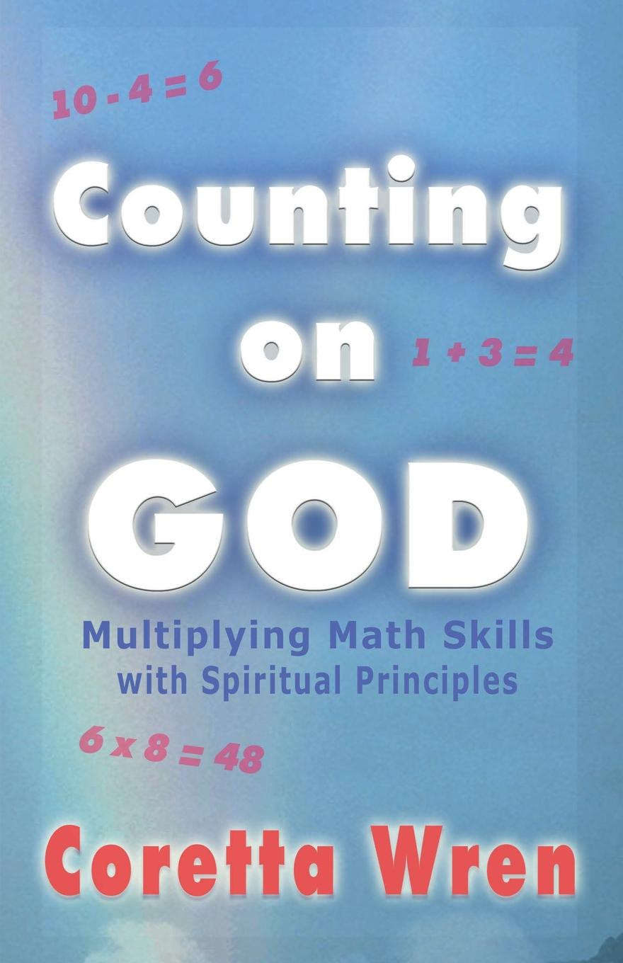 Coretta Wren Counting on GOD.. Multiplying Math Skills with Spiritual Principles all that is solid