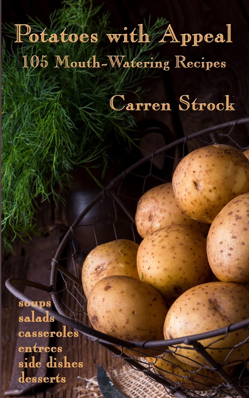 Carren Strock Potatoes with Appeal. 105 Mouth-Watering Recipes недорго, оригинальная цена