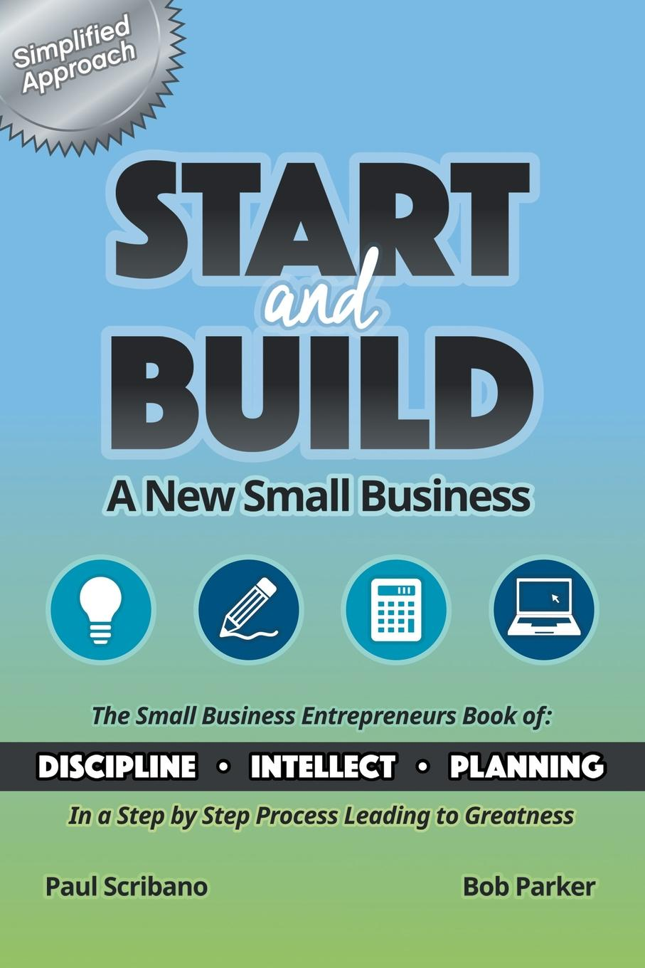 Bob Parker, Paul Scribano Start and Build. A New Small Business carlye adler the power of positive destruction how to turn a business idea into a revolution