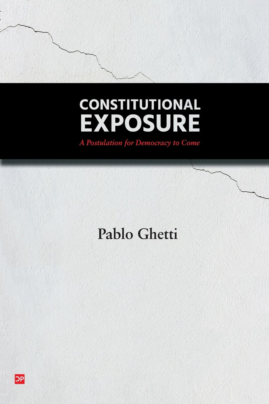 Pablo Ghetti Constitutional Exposure. A Postulation for Democracy to Come