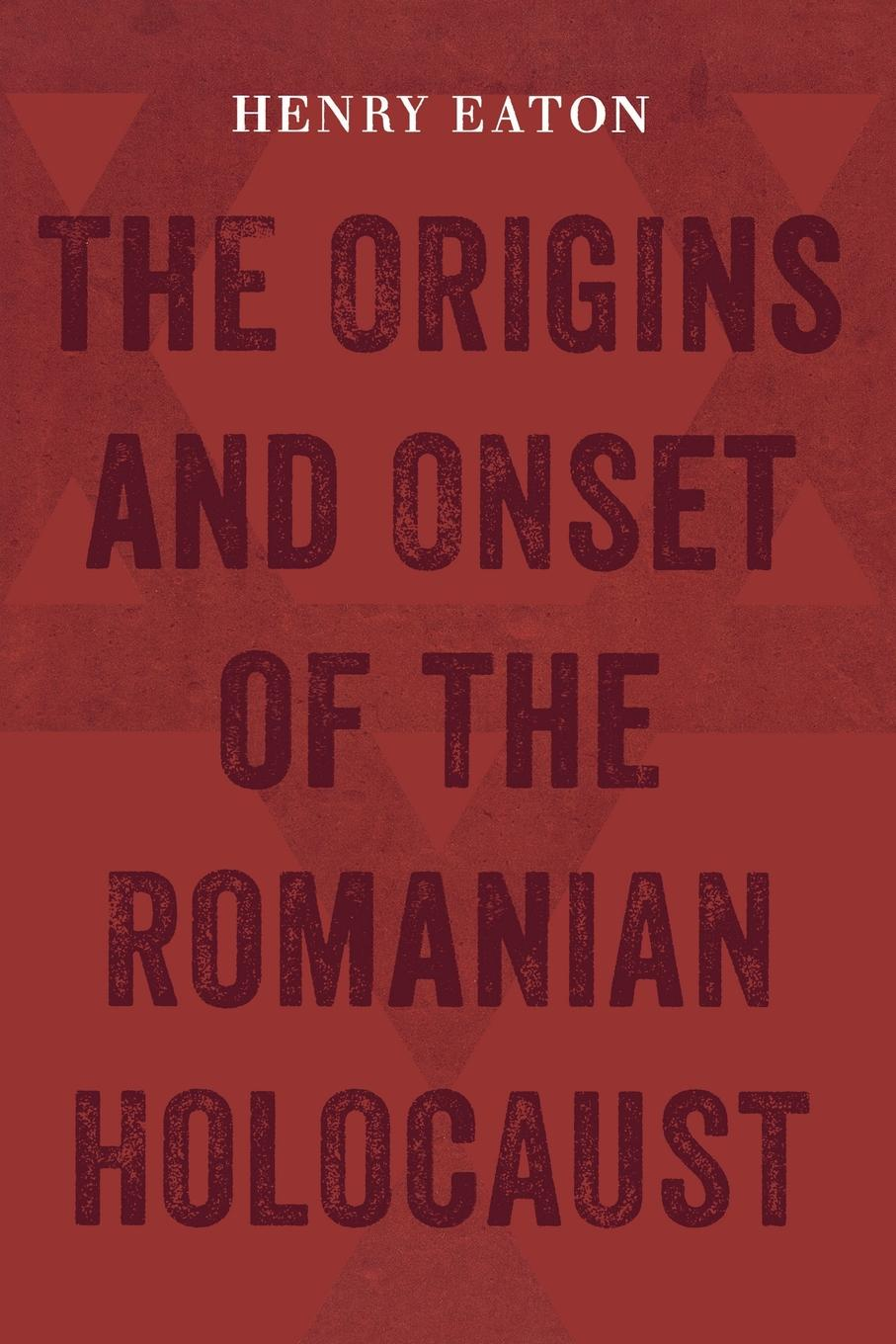 Henry Eaton The Origins and Onset of the Romanian Holocaust цены