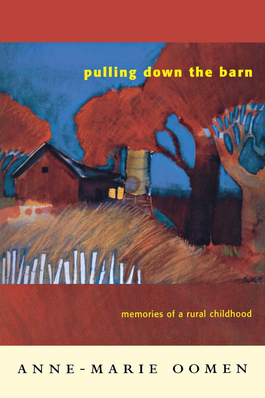 Anne-Marie Oomen Pulling Down the Barn. Memories of a Rural Childhood все цены