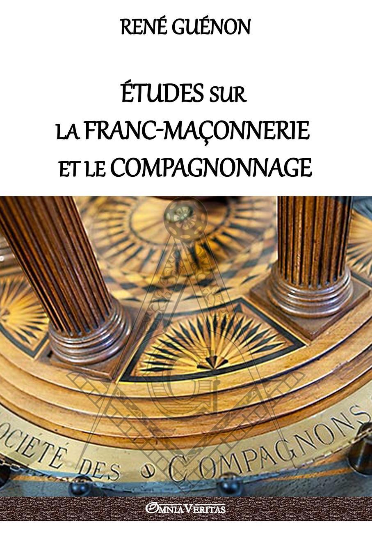 René Guénon Etudes sur la franc-maconnerie et le compagnonnage. version integrale набор сияние луны les sens de marrakech