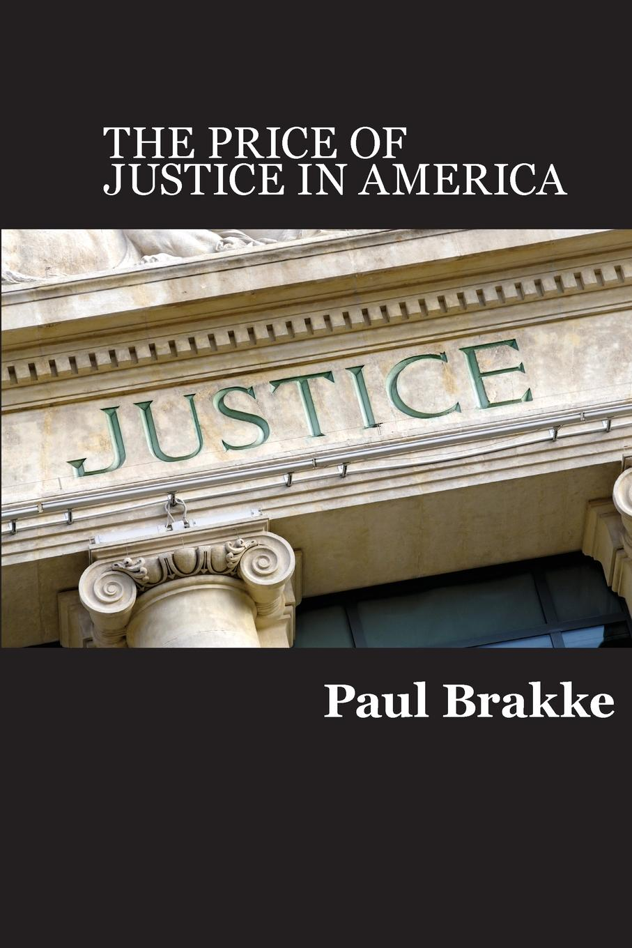 Paul Brakke The Price of Justice. Commentaries on the Criminal Justice System and Ways to Fix What.s Wrong the writing system