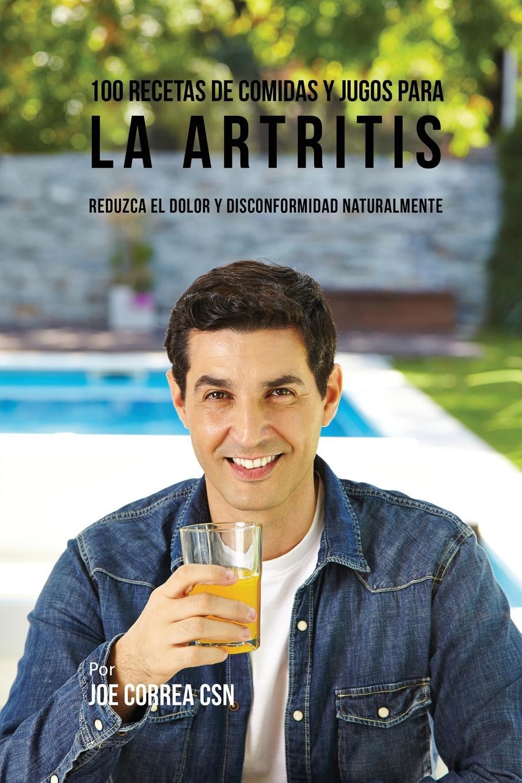 Joe Correa 100 Recetas de Comidas y Jugos para la Artritis. Reduzca el Dolor y Disconformidad Naturalmente el otro barrio