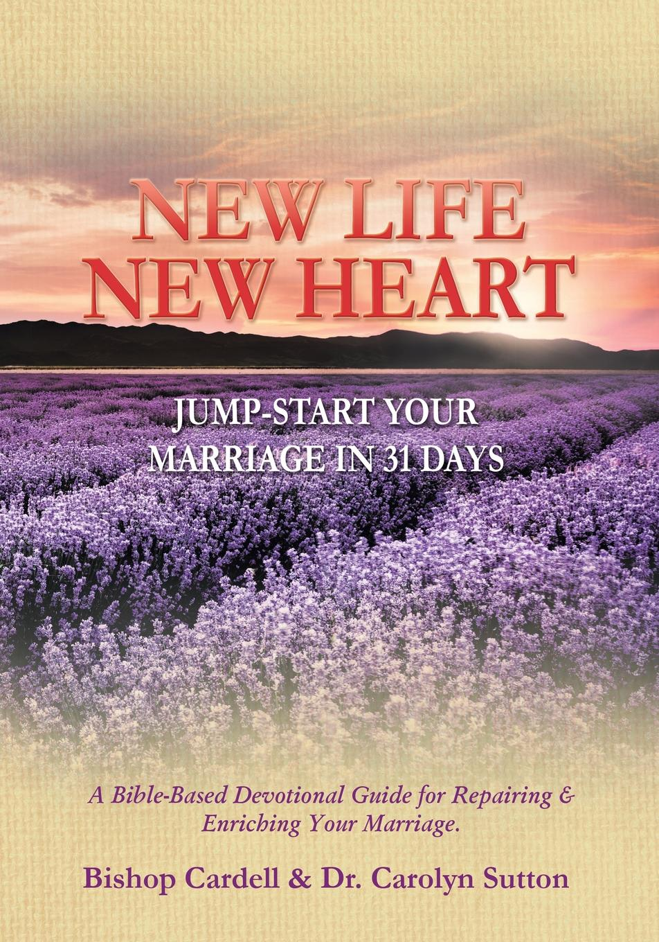 Dr. Carolyn Sutton, Bishop Cardell New Life New Heart. Jump Start Your Marriage In 31 Days marriage