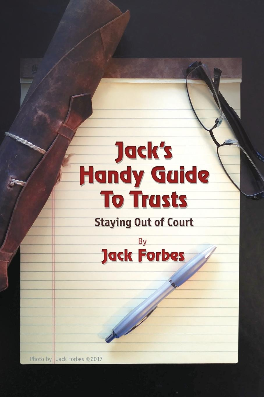 Jack Forbes JACK.S HANDY GUIDE TO TRUSTS. Staying Out of Court doug moy h living trusts
