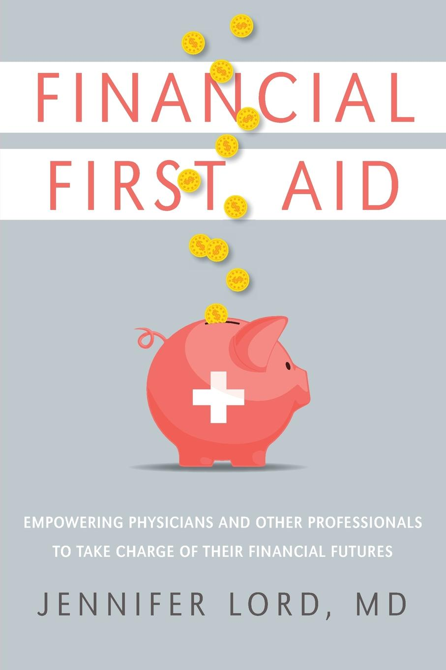 MD Jennifer Lord Financial First Aid. Empowering Physicians and Other Professionals To Take Charge Of Their Financial Futures louis lowenstein the investor s dilemma how mutual funds are betraying your trust and what to do about it