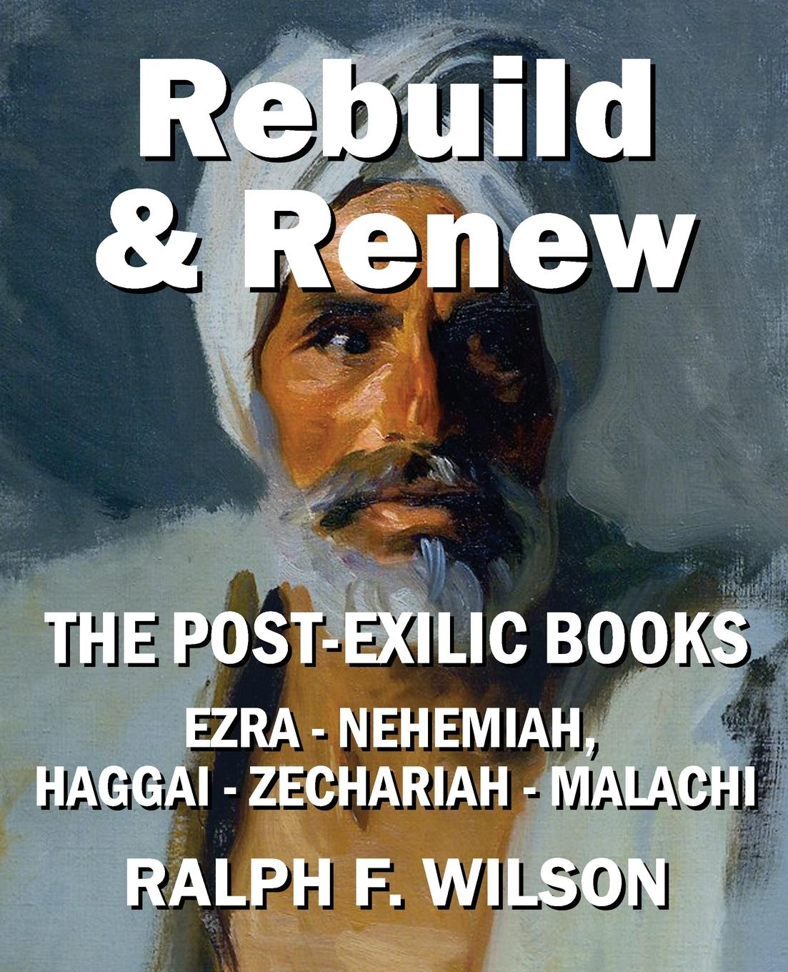 Ralph F. Wilson Rebuild and Renew. The Post-Exilic Books of Ezra, Nehemiah, Haggai, Zechariah, and Malachi mark j boda exploring zechariah volume 2 the development and role of biblical traditions in zechariah
