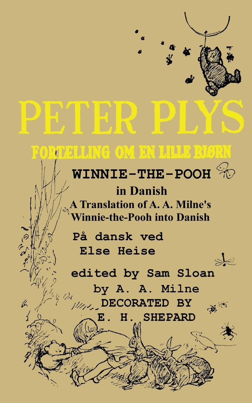 A. A. Milne, Else Heise Peter Plys Winnie-the-Pooh in Danish. A Translation of A. A. Milne.s Winnie-the-Pooh into Danish the complete tales and poems of winnie the pooh wtp