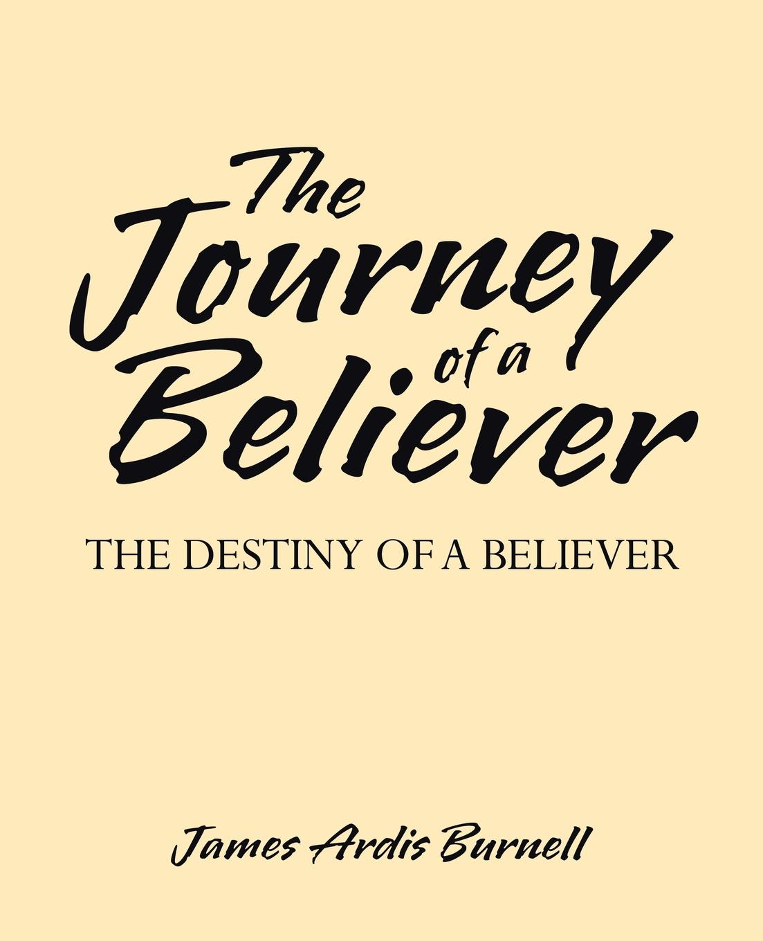 James Ardis Burnell The Journey of a Believer. The Destiny of a Believer mark burnell the rhythm section