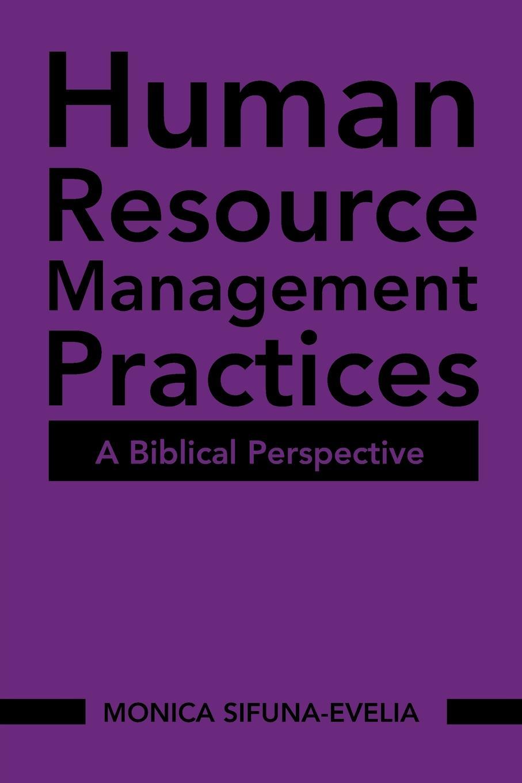 MONICA SIFUNA-EVELIA Human Resource Management Practices. A Biblical Perspective beverly dugan advancing human resource project management