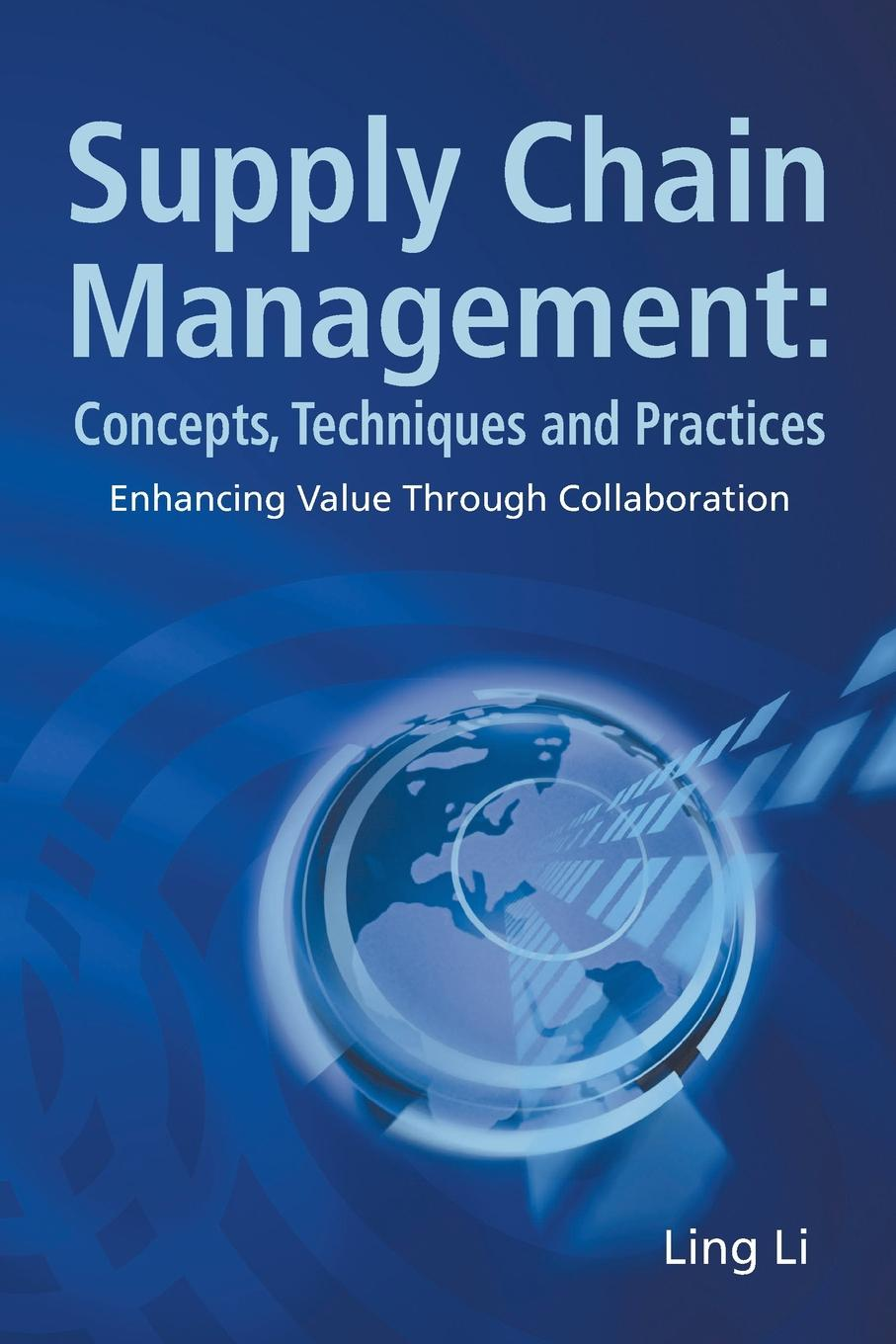Ling Li SUPPLY CHAIN MANAGEMENT. CONCEPTS, TECHNIQUES AND PRACTICES: ENHANCING THE VALUE THROUGH COLLABORATION georg baltes new perspectives on supply and distribution chain financing case studies from china and europe