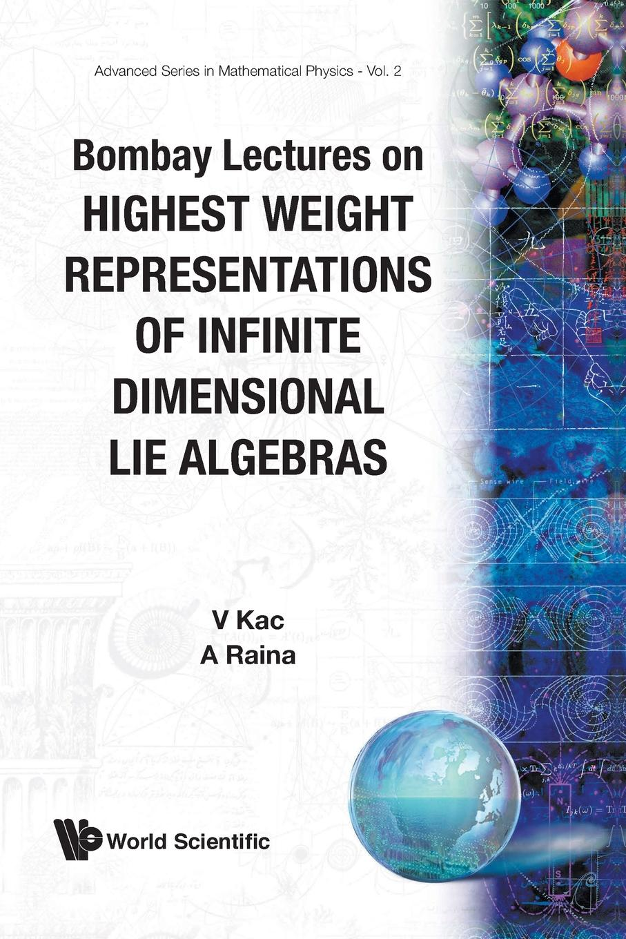 Victor G Kac, Ashok K Raina BOMBAY LECTURES ON HIGHEST WEIGHT REPRESENTATIONS OF INFINITE DIMENSIONAL LIE ALGEBRA paul r halmos lectures on boolean algebras