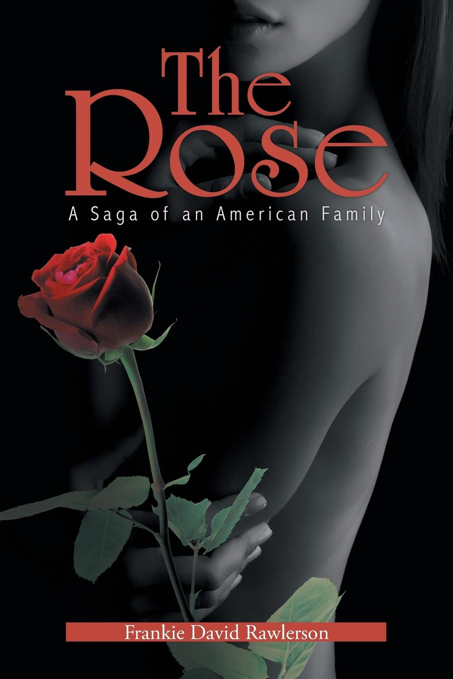 Frankie David Rawlerson The Rose. A Saga of an American Family forman samuel s narrative of a journey down the ohio and mississippi in 1789 90