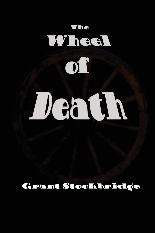 Grant Stockbridge The Wheel of Death the dwarves of death