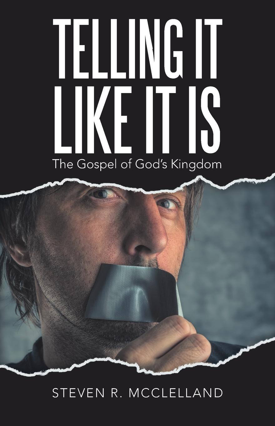 Steven R. McClelland Telling It Like It Is. The Gospel of God.s Kingdom. недорго, оригинальная цена