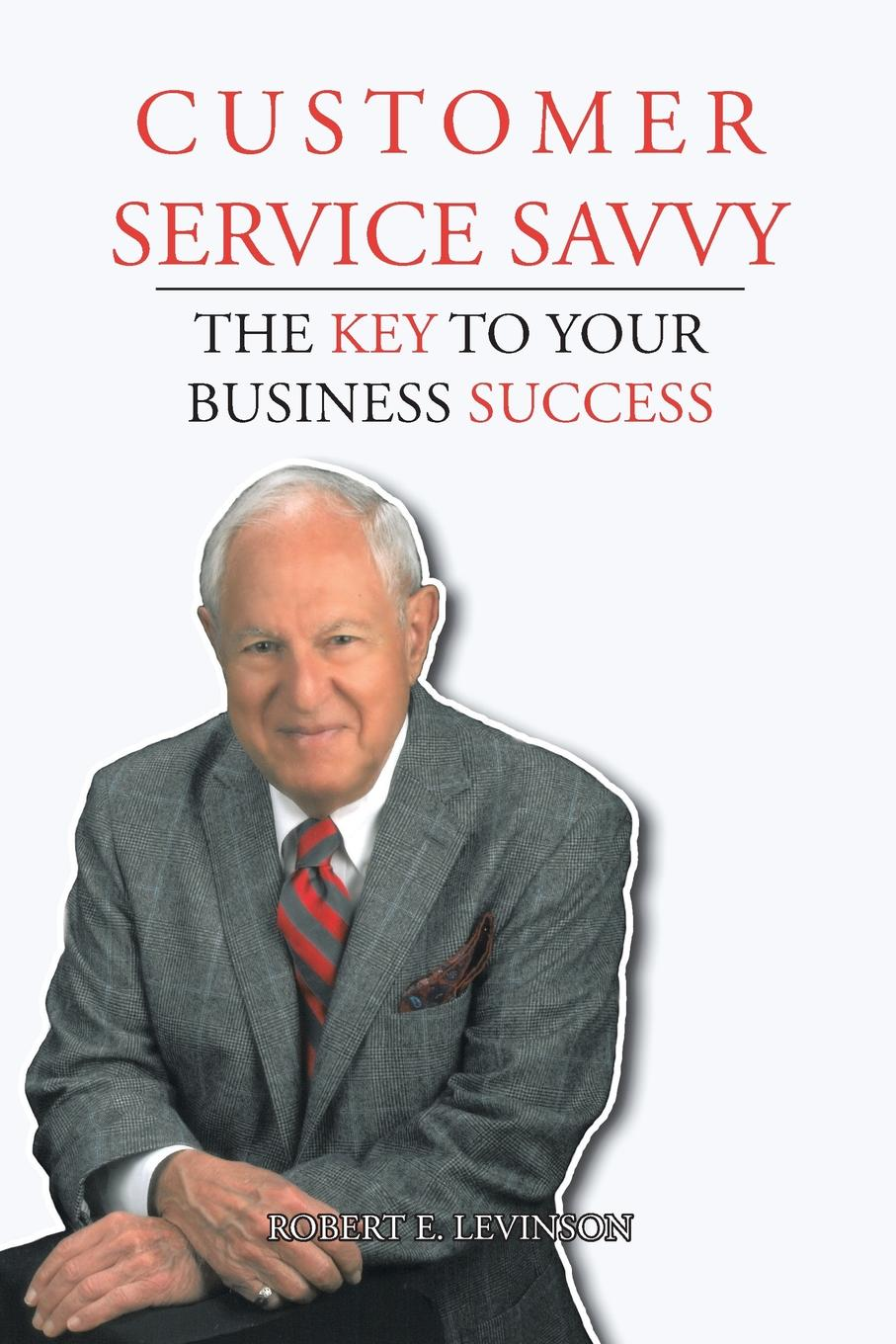 Robert E. Levinson Customer Service Savvy. The Key to Your Business Success andrew frawley igniting customer connections fire up your company s growth by multiplying customer experience and engagement