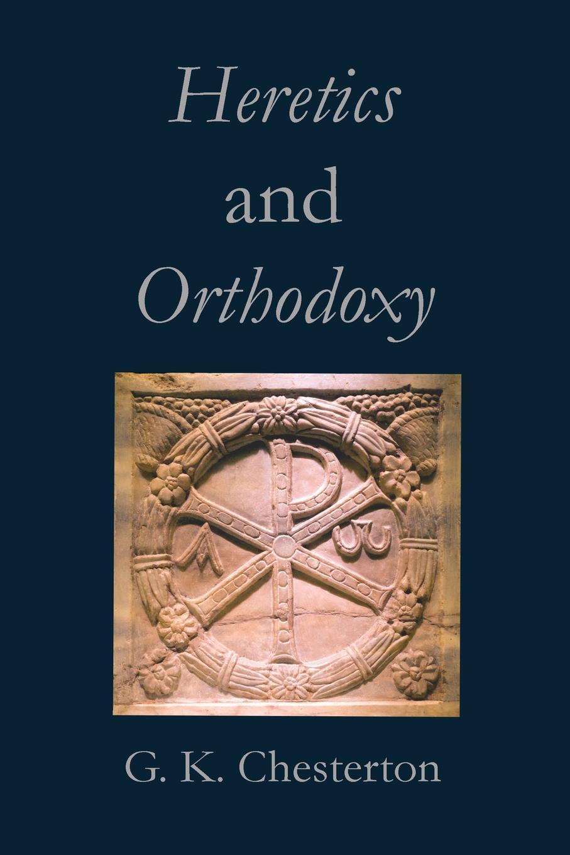 Gilbert Keith Chesterton Heretics and Orthodoxy g k chesterton orthodoxy
