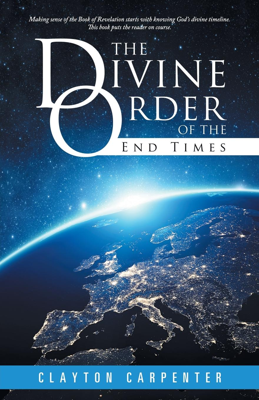 Clayton Carpenter The Divine Order of the End Times sammy keyes and the art of deception