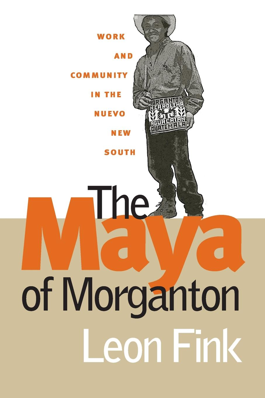 Leon Fink The Maya of Morganton. Work and Community in the Nuevo New South stefanie laufs fighting a movie with lightning the birth of a nation and the black community