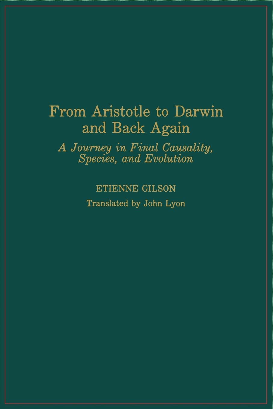 Etienne Gilson, John Lyon From Aristotle to Darwin and Back Again. A Journey in Final Causality, Species, and Evolution guanglei hong causality in a social world moderation mediation and spill over