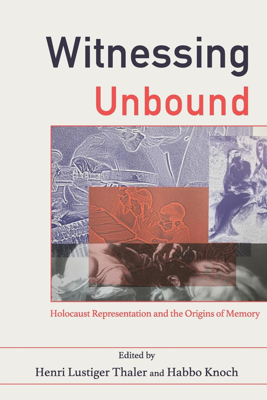 Witnessing Unbound. Holocaust Representation and the Origins of Memory недорого