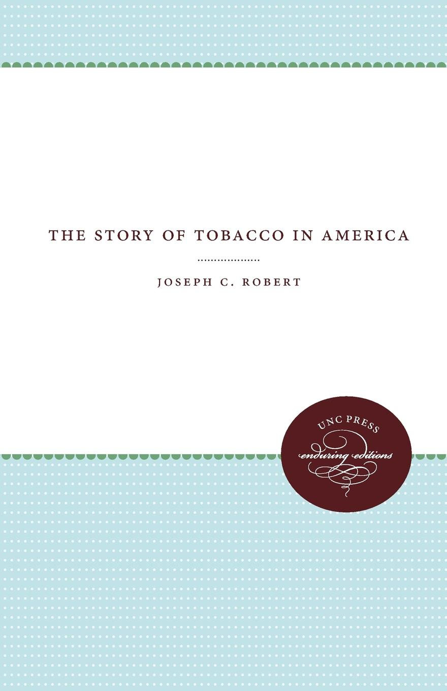 Joseph C. Robert The Story of Tobacco in America все цены