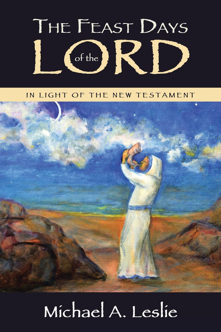 Michael A. Leslie The Feast Days of the Lord. In Light of the New Testament georg benedikt winer a treatise on the grammar of new testament greek regarded as a sure basis for new testament exegesis