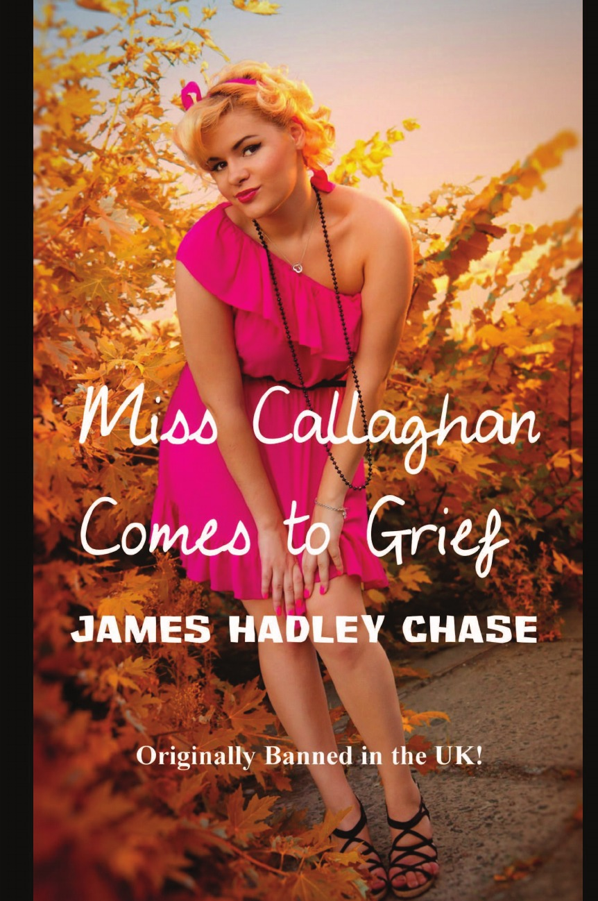 James Hadley Chase Miss Callaghan Comes to Grief the who sensation the story of tommy