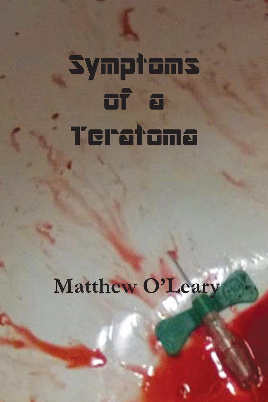 Matthew O'Leary Symptoms of a Teratoma